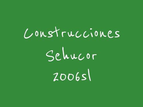 Construcciones Sehucor 2006 S.L.