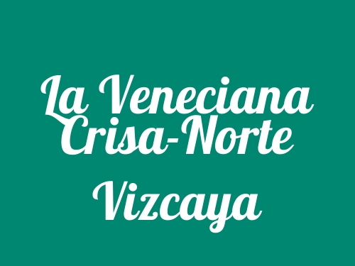 La Veneciana Crisa-Norte Vizcaya