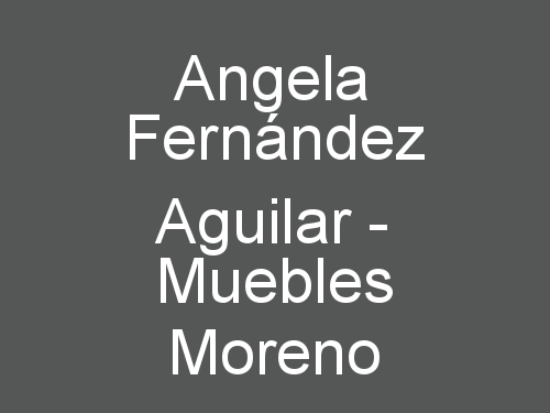 Angela Fernández Aguilar - Muebles Moreno