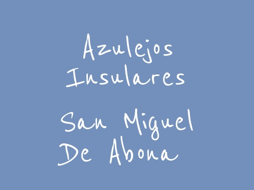 Azulejos Insulares San Miguel de Abona