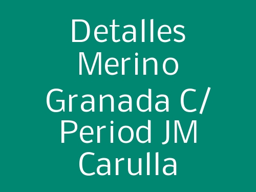 Detalles Merino Granada c/ Period JM Carulla