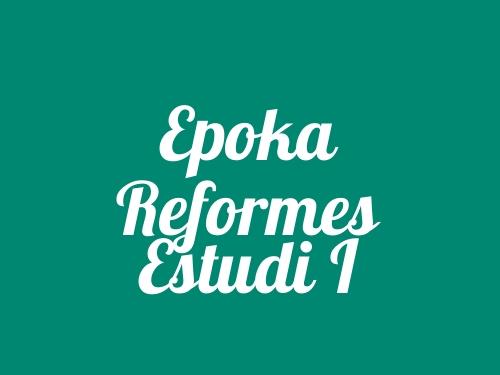Epoka Reformes Estudi I