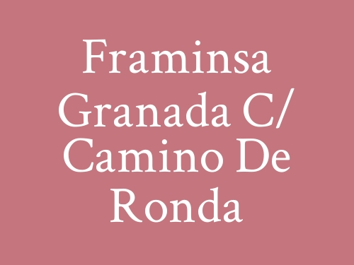 Framinsa Granada c/ Camino de Ronda