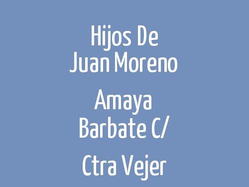 Hijos de Juan Moreno Amaya Barbate c/ Ctra Vejer