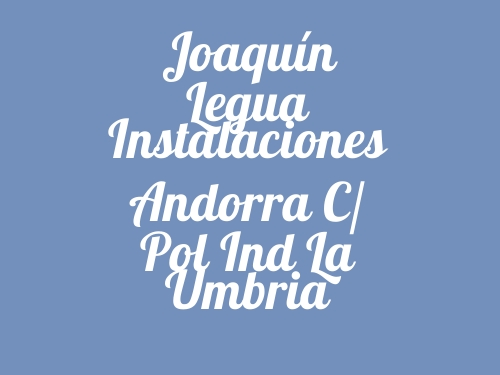 Joaquín Legua Instalaciones Andorra c/ Pol Ind La Umbria