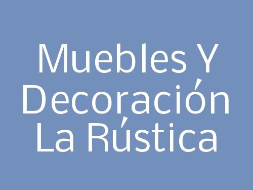 Muebles y Decoración La Rústica