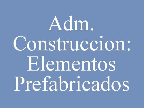Adm. Construccion: Elementos Prefabricados
