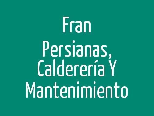 Fran  Persianas, Calderería y Mantenimiento