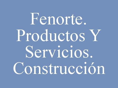 Fenorte. Productos y Servicios. Construcción