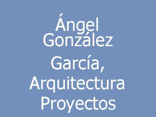 Ángel González García, Arquitectura Proyectos