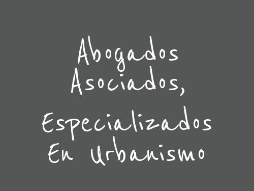 Abogados Asociados, Especializados En Urbanismo