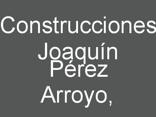 Construcciones Joaquín Pérez Arroyo.