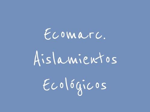 Ecomarc. Aislamientos Ecológicos