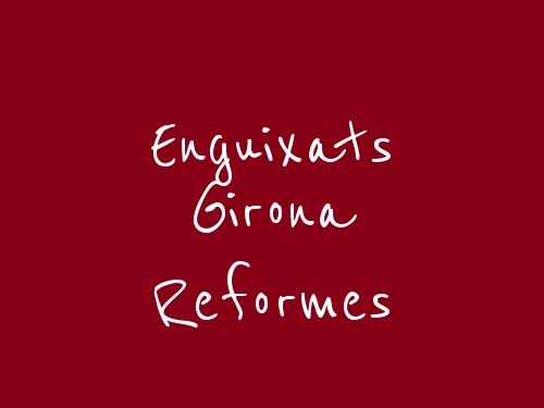 Enguixats Girona  Reformes