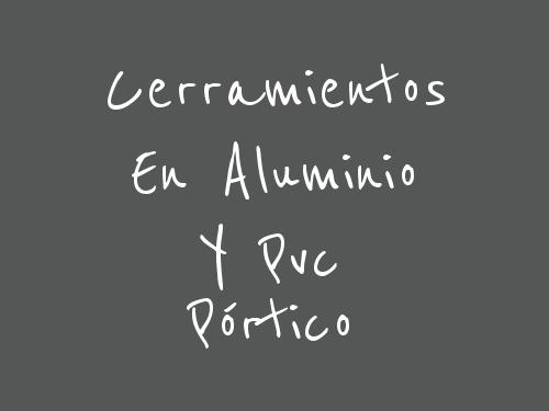 Cerramientos en Aluminio y Pvc Pórtico