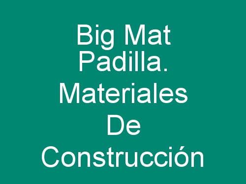 Big Mat Padilla. Materiales de Construcción