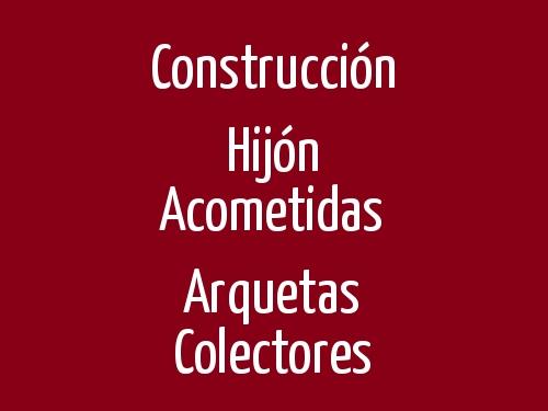 Construcción Hijón Acometidas Arquetas Colectores