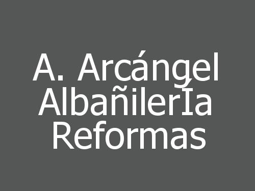 A. Arcángel AlbañilerÍa Reformas