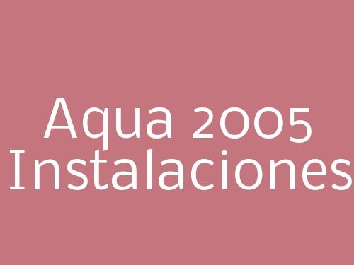 Aqua 2005 Instalaciones