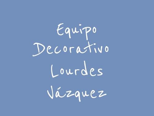 Equipo Decorativo Lourdes Vázquez