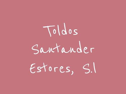 Toldos Santander Estores, S.L.