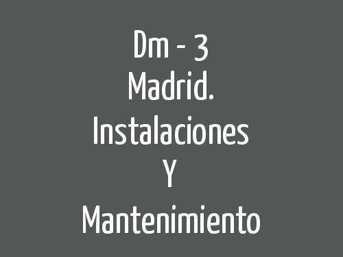 Dm - 3 Madrid. Instalaciones Y Mantenimiento