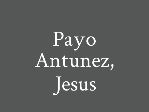 Payo Antunez, Jesus