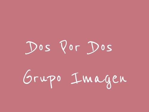 Dos Por Dos Grupo Imagen
