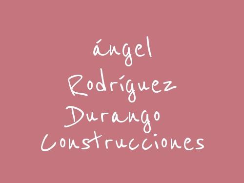 ángel Rodríguez Durango Construcciones
