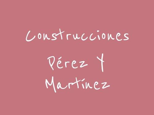 Construcciones Pérez Y Martínez