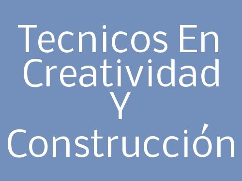 Tecnicos En Creatividad Y Construcción