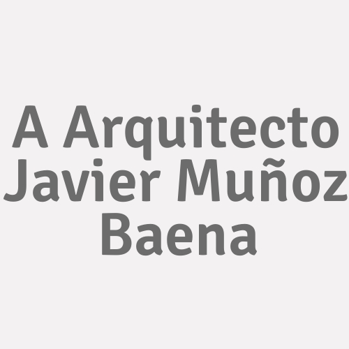 A Arquitecto Javier Muñoz Baena