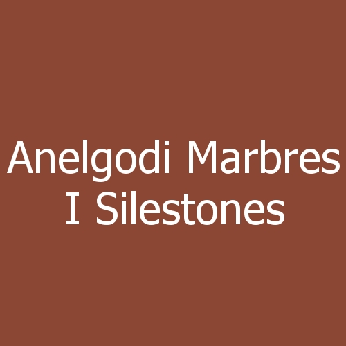 Anelgodi Marbres i Silestones