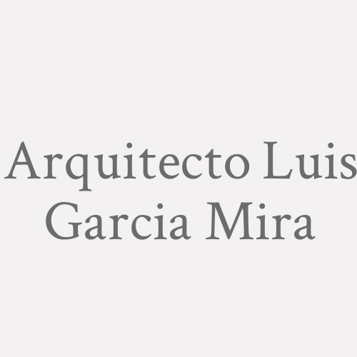 Arquitecto Luis Garcia Mira