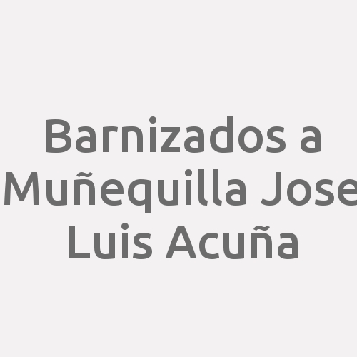 Barnizados A Muñequilla Jose Luis Acuña