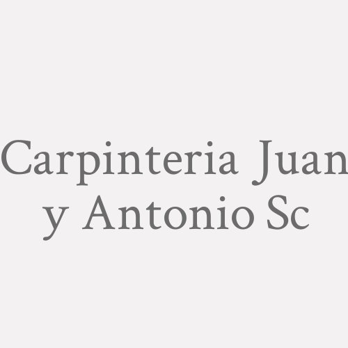 Carpinteria Juan Y Antonio S.C.