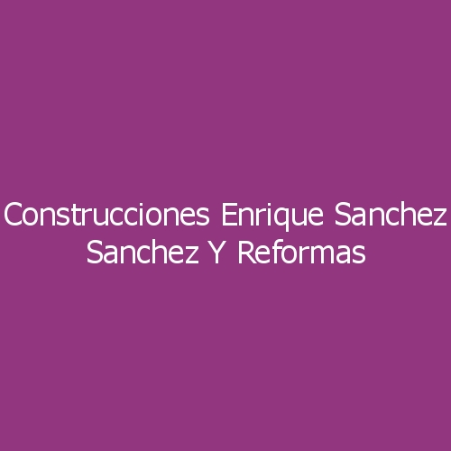 Construcciones Enrique Sanchez Sanchez Y Reformas
