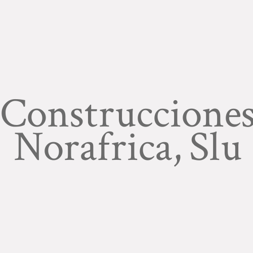 Construcciones Norafrica, Slu