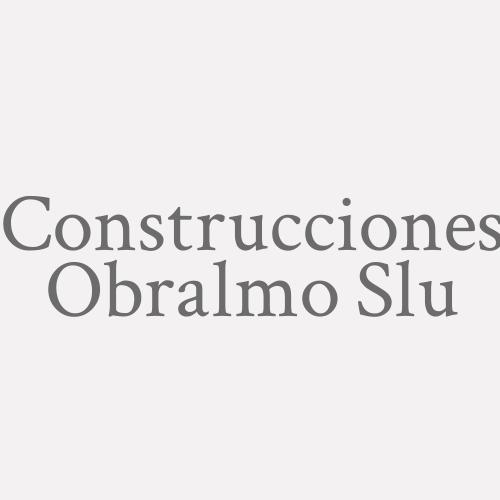 Construcciones Obralmo S.l.u.