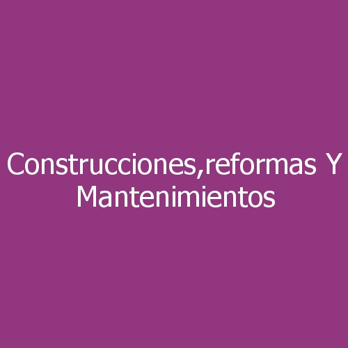 Construcciones,reformas Y Mantenimientos