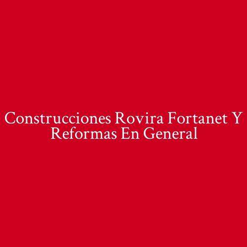 Construcciones Rovira  Fortanet Y  Reformas En General