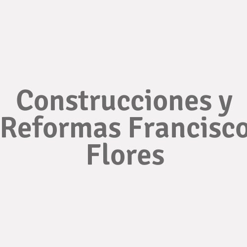 Construcciones Y Reformas Francisco Flores