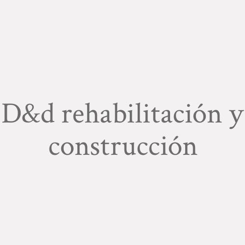 D&d Rehabilitación Y Construcción