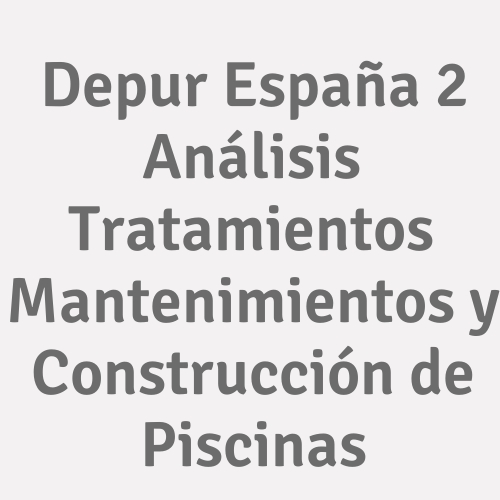 Depur España 2 Análisis Tratamientos Mantenimientos Y Construcción De Piscinas