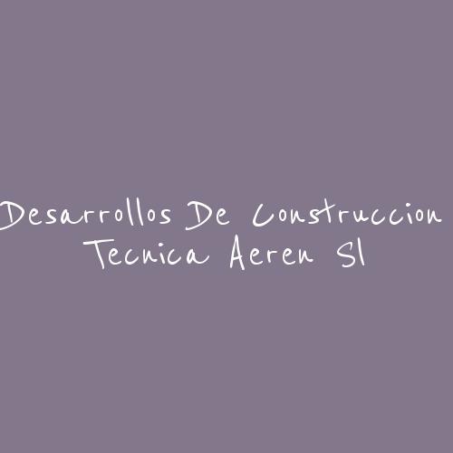 Desarrollos De Construcción Técnica Aeren S.L.