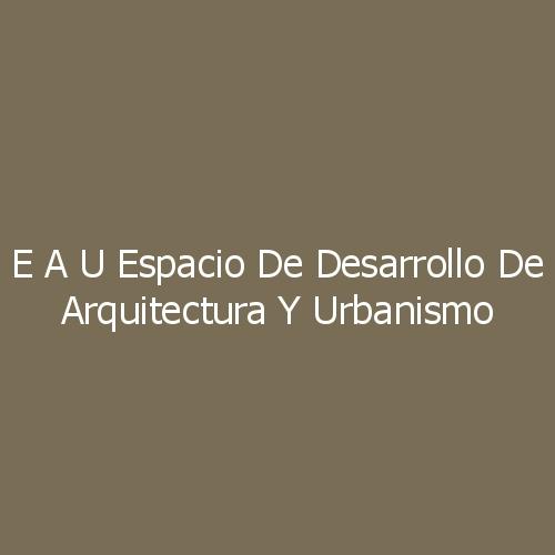 E A U Espacio de desarrollo de Arquitectura y Urbanismo