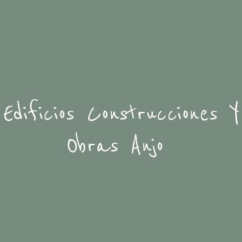 Edificios Construcciones y Obras Anjo