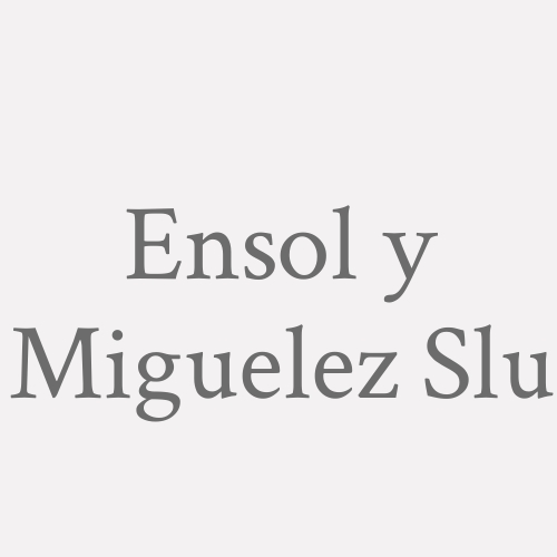 Ensol Y Miguelez S.l.u.