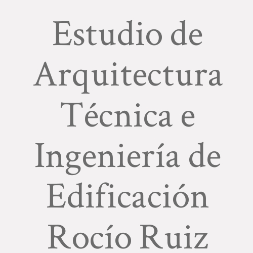 Estudio De Arquitectura Técnica E Ingeniería De Edificación. Rocío Ruiz