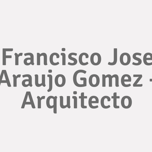 Francisco Jose Araujo Gomez - Arquitecto